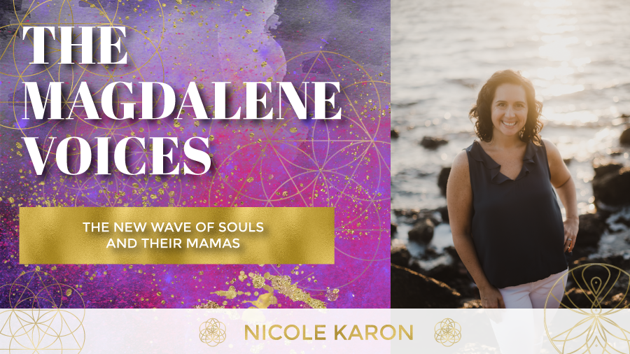 The Magdalene Voices Show & Podcast, The New Wave of Souls and Their Mamas, Nicole Karon, Mariaestela, Spiritual Business Coach