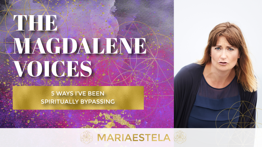 The Magdalene Voices Show & Podcast, 5 Ways I've Been Spiritually Bypassing, Spiritual Business Coach, Mariaestela